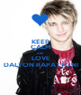 KEEP CALM AND LOVE DALTON RAPATTONI - Personalised Poster A1 size