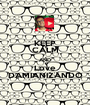 KEEP CALM AND Love DAMIANIZANDO - Personalised Poster A1 size