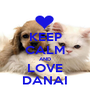 KEEP CALM AND LOVE DANAI - Personalised Poster A1 size