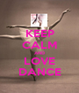 KEEP CALM AND LOVE DANCE - Personalised Poster A1 size