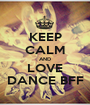 KEEP CALM AND LOVE DANCE BFF - Personalised Poster A1 size