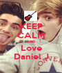 KEEP CALM AND Love Daniel J - Personalised Poster A1 size