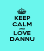 KEEP CALM AND LOVE DANNU - Personalised Poster A1 size