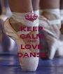 KEEP CALM AND LOVE DANSE - Personalised Poster A1 size