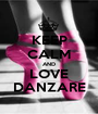 KEEP CALM AND LOVE DANZARE - Personalised Poster A1 size