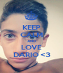 KEEP CALM AND LOVE DARIO <3 - Personalised Poster A1 size