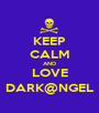 KEEP CALM AND LOVE DARK@NGEL - Personalised Poster A1 size