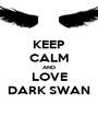 KEEP CALM AND LOVE DARK SWAN - Personalised Poster A1 size