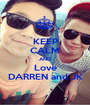 KEEP CALM AND Love DARREN and JK - Personalised Poster A1 size