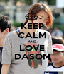KEEP CALM AND LOVE DASOM - Personalised Poster A1 size