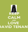 KEEP CALM AND LOVE  DAVID TENANT - Personalised Poster A1 size