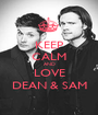 KEEP CALM AND LOVE DEAN & SAM - Personalised Poster A1 size