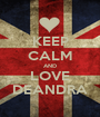 KEEP CALM AND LOVE DEANDRA - Personalised Poster A1 size