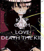 KEEP CALM AND LOVE DEATH THE KID - Personalised Poster A1 size