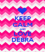 KEEP CALM AND LOVE DEBRA - Personalised Poster A1 size