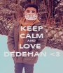 KEEP CALM AND LOVE  DEDEHAN <3 - Personalised Poster A1 size