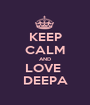 KEEP CALM AND LOVE  DEEPA - Personalised Poster A1 size