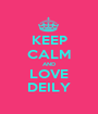 KEEP CALM AND LOVE DEILY - Personalised Poster A1 size