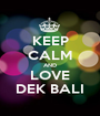 KEEP CALM AND LOVE DEK BALI - Personalised Poster A1 size