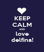 KEEP CALM AND love delfina! - Personalised Poster A1 size