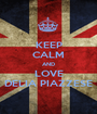 KEEP CALM AND LOVE DELIA PIAZZESE - Personalised Poster A1 size