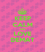 KEEP CALM AND LOVE DEMAT - Personalised Poster A1 size