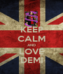 KEEP CALM AND LOVE DEMI - Personalised Poster A1 size