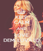 KEEP CALM AND LOVE DEMI LOVATO - Personalised Poster A1 size