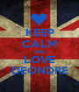KEEP CALM AND LOVE DEONDRE - Personalised Poster A1 size