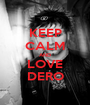 KEEP CALM AND LOVE DERO - Personalised Poster A1 size