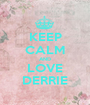 KEEP CALM AND LOVE DERRIE - Personalised Poster A1 size
