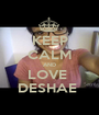 KEEP CALM AND LOVE  DESHAE  - Personalised Poster A1 size