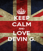 KEEP CALM AND LOVE DEVIN G. - Personalised Poster A1 size