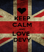 KEEP CALM AND LOVE  DEVY - Personalised Poster A1 size
