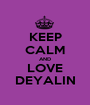 KEEP CALM AND LOVE DEYALIN - Personalised Poster A1 size