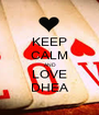 KEEP CALM AND LOVE DHEA - Personalised Poster A1 size