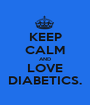 KEEP CALM AND LOVE DIABETICS. - Personalised Poster A1 size