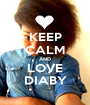 KEEP CALM AND LOVE DIABY - Personalised Poster A1 size
