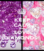 KEEP CALM AND LOVE DIAMONDS! - Personalised Poster A1 size