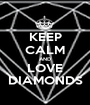 KEEP CALM AND LOVE DIAMONDS - Personalised Poster A1 size