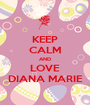 KEEP CALM AND LOVE DIANA MARIE - Personalised Poster A1 size