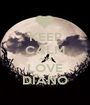 KEEP CALM AND LOVE DIANO - Personalised Poster A1 size