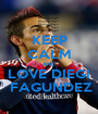 KEEP CALM AND LOVE DIEGI  FAGUNDEZ - Personalised Poster A1 size