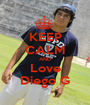 KEEP CALM AND Love Diego G - Personalised Poster A1 size