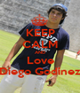 KEEP CALM AND Love Diego Godinez - Personalised Poster A1 size