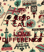 KEEP CALM AND LOVE DIFFERENCE - Personalised Poster A1 size