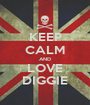 KEEP CALM AND LOVE DIGGIE - Personalised Poster A1 size
