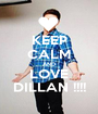 KEEP CALM AND LOVE DILLAN !!!! - Personalised Poster A1 size