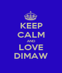 KEEP CALM AND LOVE DIMAW - Personalised Poster A1 size