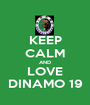 KEEP CALM AND LOVE DINAMO 19 - Personalised Poster A1 size